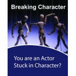 Breaking Character, You are an Actor Stuck in Character